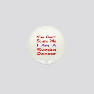 you can't scare me I am a Rumba dancer Mini Button
