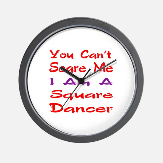 you can't scare me I am a Square dancer Wall Clock
