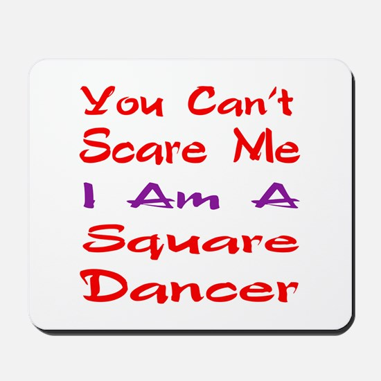 you can't scare me I am a Square dancer Mousepad