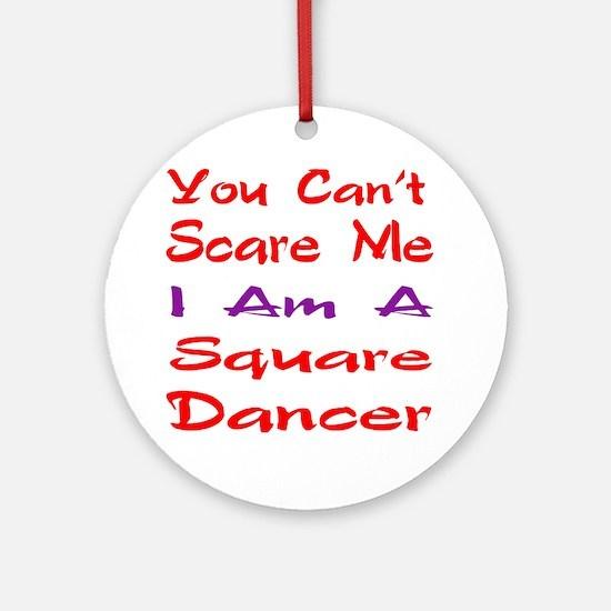 you can't scare me I am a Square da Round Ornament