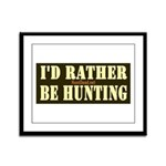 I'd Rather Be Hunting Framed Panel Print