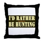 I'd Rather Be Hunting Throw Pillow