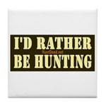 I'd Rather Be Hunting Tile Coaster