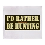 I'd Rather Be Hunting Throw Blanket