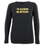 I'd Rather Be Hunting Plus Size Long Sleeve Tee
