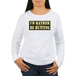 I'd Rather Be Hunting Long Sleeve T-Shirt