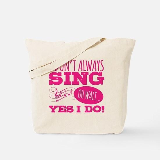 I Don't Always Sing Tote Bag