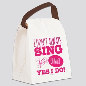 I Don't Always Sing Canvas Lunch Bag