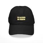 I'd Rather Be Fishing Black Cap