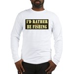 I'd Rather Be Fishing Long Sleeve T-Shirt