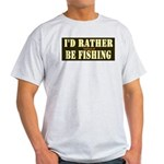 I'd Rather Be Fishing Light T-Shirt