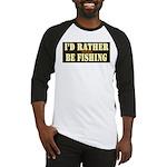 I'd Rather Be Fishing Baseball Jersey