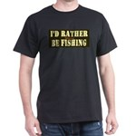 I'd Rather Be Fishing Dark T-Shirt