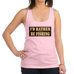 I'd Rather Be Fishing Racerback Tank Top