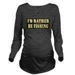 I'd Rather Be Fishin Long Sleeve Maternity T-Shirt