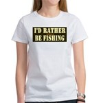 I'd Rather Be Fishing Women's T-Shirt