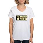I'd Rather Be Fishing Women's V-Neck T-Shirt