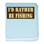 I'd Rather Be Fishing baby blanket