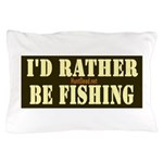 I'd Rather Be Fishing Pillow Case