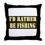 I'd Rather Be Fishing Throw Pillow