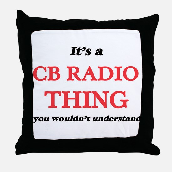It's a Cb Radio thing, you wouldn Throw Pillow