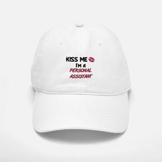 Kiss Me I'm a PERSONAL ASSISTANT Baseball Baseball Cap