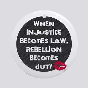 When Injustice Becomes Law... Ornament (Round)
