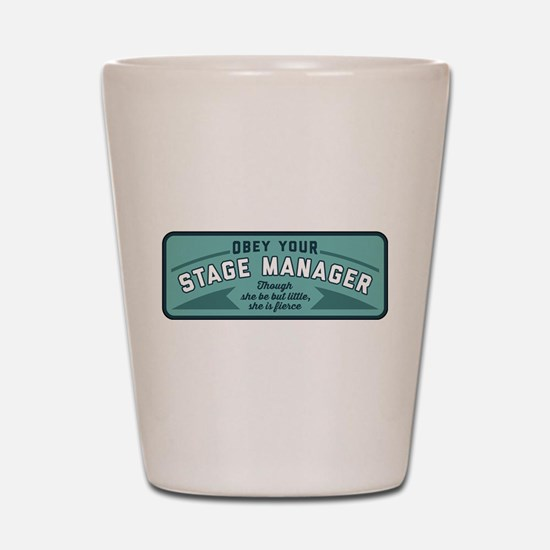 Obey Your Stage Manager Shot Glass