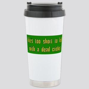 Life is too short to fish with a dead c Mugs