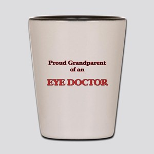 Proud Grandparent of a Eye Doctor Shot Glass
