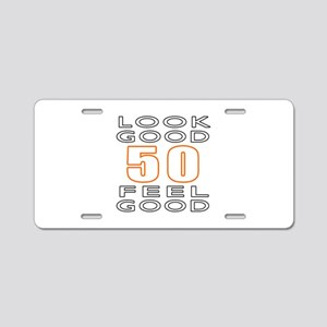 50 Feel Good Look Good Aluminum License Plate