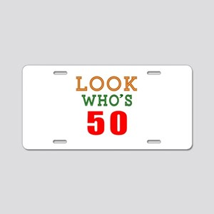 Look Who's 50 Birthday Aluminum License Plate