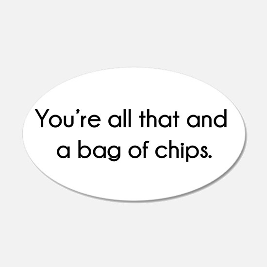You're All That And A Bag of Wall Decal