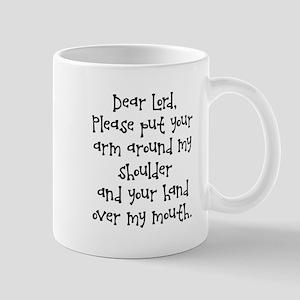 DEAR LORD, PLEASE PUT YOUR ARM AROUND MY SHOU Mugs