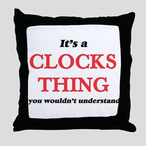 It's a Clocks thing, you wouldn&# Throw Pillow