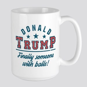 Donald Trump Finally someone with balls! Mugs