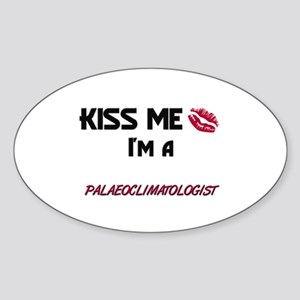 Kiss Me I'm a PALAEOCLIMATOLOGIST Oval Sticker