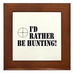 I'd Rather Be Hunting Framed Tile