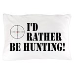 I'd Rather Be Hunting Pillow Case