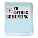 I'd Rather Be Hunting baby blanket