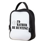 I'd Rather Be Hunting Neoprene Lunch Bag