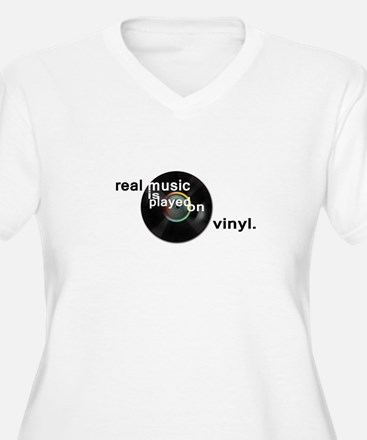 Real music is played om vinyl Plus Size T-Shirt