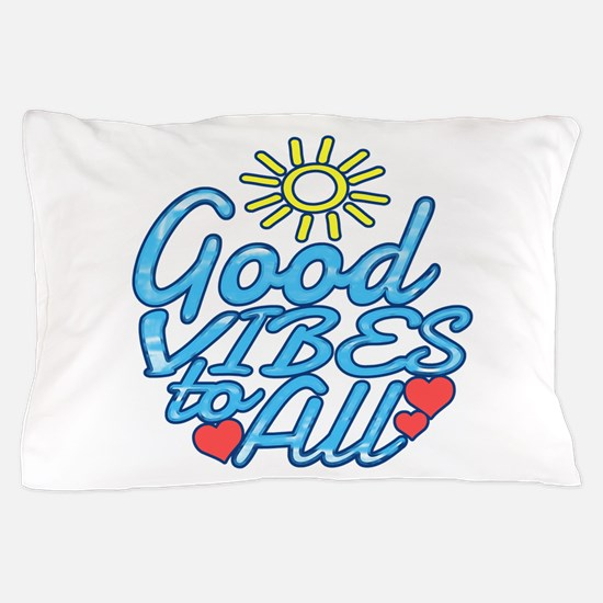 Good Vibes to All Pillow Case