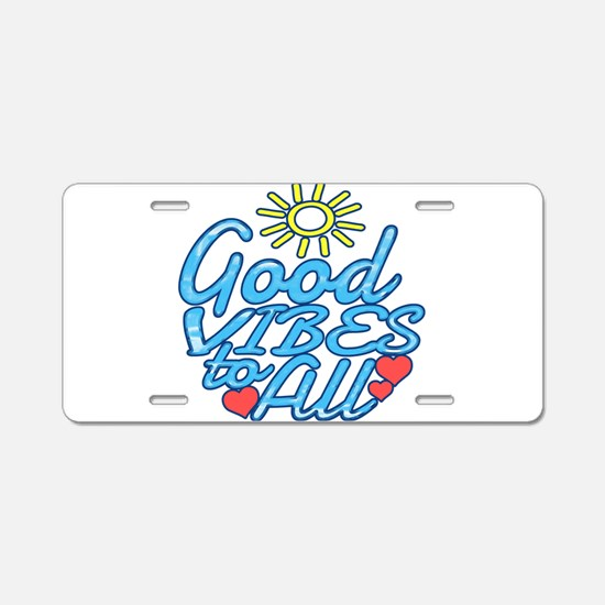 Good Vibes to All Aluminum License Plate