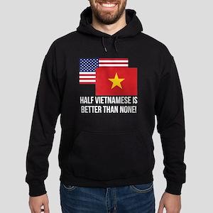 Half Vietnamese Is Better Than None Hoodie