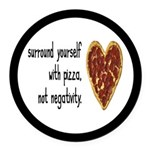 Pizza, Not Negativity Round Car Magnet