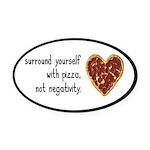 Pizza, Not Negativity Oval Car Magnet