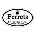 Ferrets Live in Your World Dook in Ours