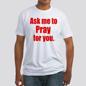 Ask Me to Pray for You Fitted T-Shirt