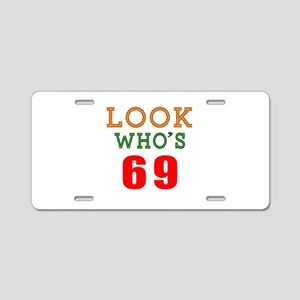 Look Who's 69 Aluminum License Plate